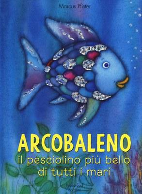 Arcobaleno, il pesciolino più bello di tutti i mari. Ediz. a colori
