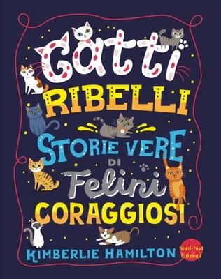 Gatti ribelli - Storie vere di felini coraggiosi