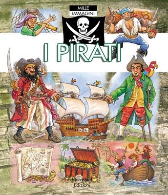 I pirati. Mille immagini. Ediz. illustrata