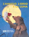 L'angelo, l'orso e la luna. Ediz. illustrata