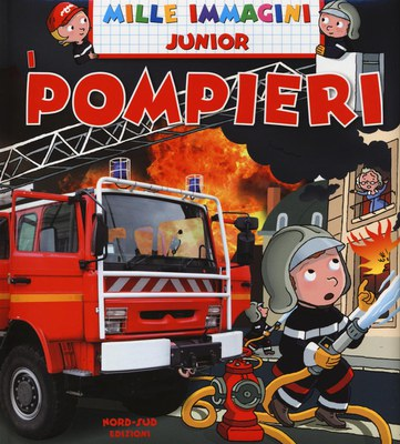 Pompieri. Mille immagini. Ediz. illustrata