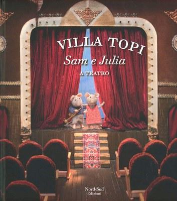 Sam e Julia a teatro. Villa Topi. Ediz. illustrata